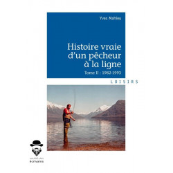 Histoire vraie d'un pêcheur à la ligne Tome II